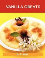Vanilla Greats: Delicious Vanilla Recipes, the Top 94 Vanilla Recipes (Paperback)