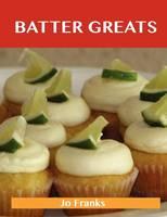 Batter Greats: Delicious Batter Recipes, the Top 100 Batter Recipes (Paperback)