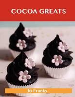 Cocoa Greats: Delicious Cocoa Recipes, the Top 100 Cocoa Recipes (Paperback)