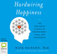 Hardwiring Happiness: The New Brain Science of Contentment, Calm, and Confidence (CD-Audio)