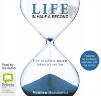 Life in Half a Second: How to Achieve Success Before it's Too Late (CD-Audio)