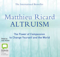 Altruism: The Power of Compassion to Change Yourself and the World (CD-Audio)