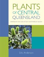 Plants of Central Queensland: Identification and Uses of Native and Introduced Species (Hardback)