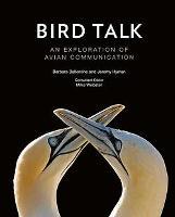 Bird Talk: An Exploration of Avian Communication (Hardback)