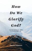 How Do We Glorify God?: A Short Guide to Living a God-Centered Life (Paperback)