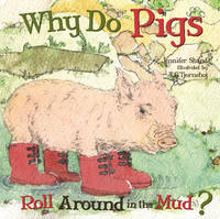 Why Do Pigs Roll Around in the Mud? (Board book)