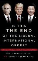 Is This the End of the Liberal International Order?: The Munk Debates - Munk Debates (Paperback)