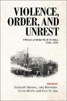 Violence, Order, and Unrest: A History of British North America, 1749-1876 (Hardback)
