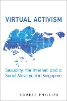 Virtual Activism: Sexuality, the Internet, and a Social Movement in Singapore - Anthropological Horizons (Hardback)