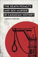 The Death Penalty and Sex Murder in Canadian History - Osgoode Society for Canadian Legal History (Hardback)