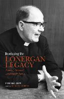 Developing the Lonergan Legacy: Historical, Theoretical, and Existential Issues - Lonergan Studies (Paperback)