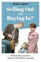 Selling Out or Buying In?: Debating Consumerism in Vancouver and Victoria, 1945-1985 (Paperback)