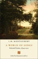 A World of Songs: Selected Poems, 1894-1921 - The L.M. Montgomery Library (Paperback)