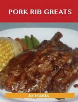 Pork Rib Greats: Delicious Pork Rib Recipes, the Top 58 Pork Rib Recipes (Paperback)