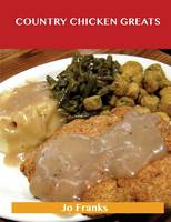 Country Chicken Greats: Delicious Country Chicken Recipes, the Top 68 Country Chicken Recipes (Paperback)