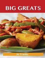 Big Greats: Delicious Big Recipes, the Top 100 Big Recipes (Paperback)