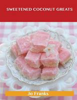 Sweetened Coconut Greats: Delicious Sweetened Coconut Recipes, the Top 94 Sweetened Coconut Recipes (Paperback)