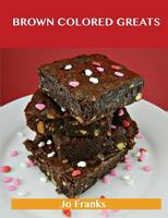 Brown Colored Greats: Delicious Brown Colored Recipes, the Top 100 Brown Colored Recipes (Paperback)