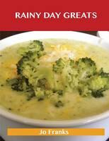 Rainy Day Greats: Delicious Rainy Day Recipes, the Top 61 Rainy Day Recipes (Paperback)