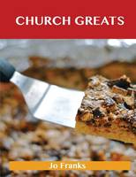 Church Greats: Delicious Church Recipes, the Top 79 Church Recipes (Paperback)