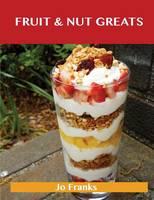 Fruit & Nut Greats: Delicious Fruit & Nut Recipes, the Top 71 Fruit & Nut Recipes (Paperback)