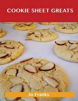 Cookie Sheet Greats: Delicious Cookie Sheet Recipes, the Top 100 Cookie Sheet Recipes (Paperback)
