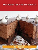Decadent Chocolate Greats: Delicious Decadent Chocolate Recipes, the Top 98 Decadent Chocolate Recipes (Paperback)