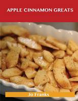 Apple Cinnamon Greats: Delicious Apple Cinnamon Recipes, the Top 78 Apple Cinnamon Recipes (Paperback)