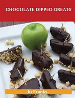 Chocolate Dipped Greats: Delicious Chocolate Dipped Recipes, the Top 47 Chocolate Dipped Recipes (Paperback)