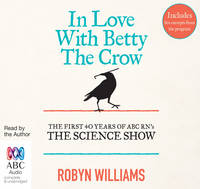 In Love with Betty the Crow: The First 40 Years of The Science Show (CD-Audio)