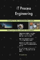 It Process Engineering Complete Self-Assessment Guide