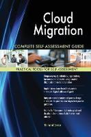 Cloud Migration Complete Self-Assessment Guide (Paperback)