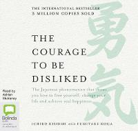 The Courage to be Disliked: How to free yourself, change your life and achieve real happiness (CD-Audio)