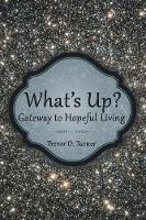 What's Up?: Gateway to Hopeful Living (Paperback)