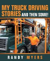 My Truck Driving Stories: And Then Some! (Paperback)