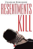 Resentments Kill (Paperback)