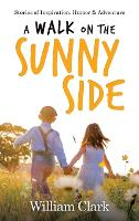 A Walk on the Sunny Side: Stories of Inspiration, Humor, and Adventure (Hardback)