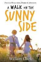 A Walk on the Sunny Side: Stories of Inspiration, Humor, and Adventure (Paperback)