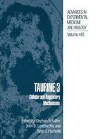 Taurine 3: Cellular and Regulatory Mechanisms - Advances in Experimental Medicine and Biology 442 (Paperback)