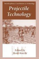 Projectile Technology - Interdisciplinary Contributions to Archaeology (Paperback)