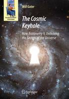 The Cosmic Keyhole: How Astronomy Is Unlocking the Secrets of the Universe - Astronomers' Universe (Paperback)