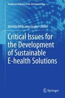 Critical Issues for the Development of Sustainable E-health Solutions - Healthcare Delivery in the Information Age (Paperback)