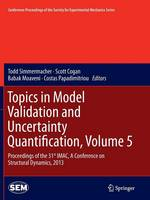 Topics in Model Validation and Uncertainty Quantification, Volume 5: Proceedings of the 31st IMAC, A Conference on Structural Dynamics, 2013 - Conference Proceedings of the Society for Experimental Mechanics Series (Paperback)