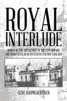 Royal Interlude: Book II of the Adventures of William Howard and Hugh Fitzalan in Fifteenth Century England (Paperback)