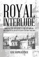 Royal Interlude: Book II of the Adventures of William Howard and Hugh Fitzalan in Fifteenth Century England (Hardback)