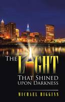 The Light That Shined Upon Darkness (Paperback)