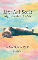 Life: As I See It: My E-Mails to G-Ma (Hardback)