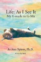 Life: As I See It: My E-Mails to G-Ma (Paperback)