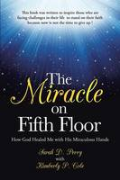 The Miracle on Fifth Floor: How God Healed Me with His Miraculous Hands (Paperback)