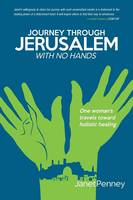 Journey Through Jerusalem with No Hands: One Woman's Travel Toward Holistic Healing (Paperback)